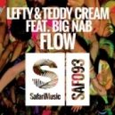 Lefty & Teddy Cream Feat Big Nab - Flow (Original Mix)