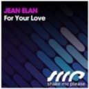 Jean Elan - For Your Love (Original Mix)
