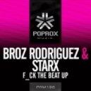 Broz Rodriguez & StarX - Fuck That Beat Up (Motriz Remix)