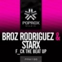Broz Rodriguez & StarX - Fuck That Beat Up (Original Mix)