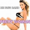 Ne Fai's Band - Pretty Woman (Luka Papa Mix)