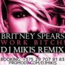 Britney Spears - Work Bitch! (DJ Mikis Remix)