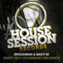 Brockman & Basti M - Sweet Sexy Housemusic (Reloaded) (Original Mix)