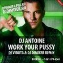 DJ Antoine - Work Your Pussy (DJ Viduta & DJ DimixeR remix)