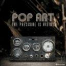 Pop Art - The Pressure Is Rising (Original Mix)