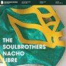 The Soulbrothers - Nacho Libre (Original Mix)