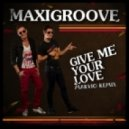 MaxiGroove  - Give Me Your Love (Marvio Remix)