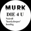 MURK - DIE 4 U (Neiroll 'lonelydeeper' bootleg)