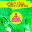 Jason Rivas, Try Ball 2 Funk - This Is The Night (Jason's Back from Ibiza club mix)