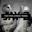 Jay-Z - Tom Ford (Crizzly Remix)