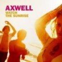 Axwell feat. Steve Edwards - Watch The Sunrise (Mr.FunkLoop Remix)