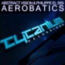 Abstract Vision & Philippe El Sisi - Aerobatics (Original Mix)