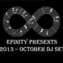 Efinity -  Efinity Presents - 2013 October DJ Set