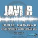 Javi R - Take My Away