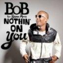 B.O.B. - Nuthin' On U
