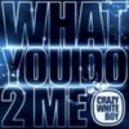 Crazy White Boy - What You Do 2 Me (Kourosh Tazmini & Litos Diaz Remix)