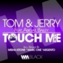 Tom, Jerry - Touch Me Feat. Abigail Bailey (Marc One Remix)