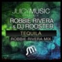 Robbie Rivera, DJ Rooster - Tequila (Original)