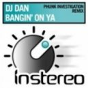 DJ Dan - Bangin' On Ya (Phunk Investigation Remix)