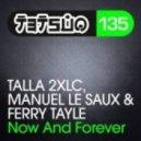 Talla 2XLC, Manuel Le Saux & Ferry Tayle - Now & Forever (Club Mix)
