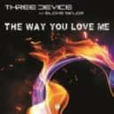Three Device  - The Way You Love Me feat. Elove Taylor (Original)