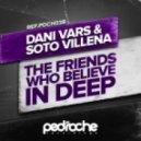 Dani Vars, Soto Villena - The Friends Who Believe In Deep