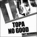 Topa - No Good (Original Mix)