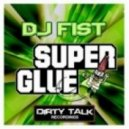 DJ Fist - Super Glue (Original Mix)