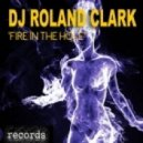 DJ Roland Clark - Fire In The Hole (RC Main Mix)