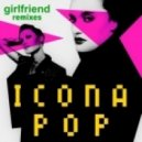 Icona Pop - Girlfriend (Muzzaik & Stadiumx Remix)