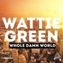 Wattie Green - Whole Damn World (Original Mix)