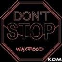 Waxfood - Don't Stop (Original Mix)