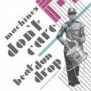 Machines Don't Care - Beat Dun Drop (feat. Meleka - Major Look Remix)