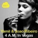 Yamil, Joao Ribeiro - 4 AM In Vegas (Veiga remix)