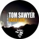 Tom Sawyer - Casco Loco (Original Mix)