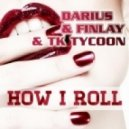 Darius & Finlay, TK Tycoon - How I Roll (Club Mix)