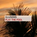 Illusions - Play The Fool