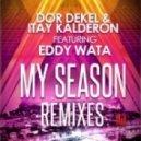 Dor Dekel & Itay Kalderon feat. Eddy Wata - My Season (Dor Dekel Line Out Remix)