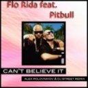 Flo Rida feat. Pitbull - Can't Believe It (Alex Polovnikov & Dj Street Remix)