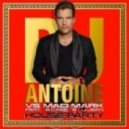 DJ Aantoine vs. Mad Mark feat. B-Case & U-Jean - House Party (Extended Mix)