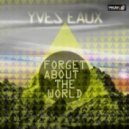 Yves Eaux - Forget About The World (Original Mix)