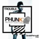 Phunk Investigation - Trouble (PhunkaTek Mix)