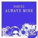 Parcel - Always Mine (Original Mix)