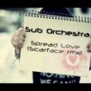 Sub Orchestra  - Spread Love (Scarface rmx)