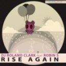 DJ Roland Clark Ft. Robin S - Rise Again (Scott Wozniak Remix)