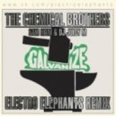 The Chemical Brothers vs. Sam Heim & DJ Juicy M - Galvanize  (Electro Elephants Mash Up)