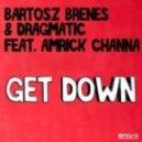Amrick Channa, Bartosz Brenes, Dragmatic - Get Down(Original Mix)