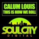 Calum Louis - This Is How We Roll