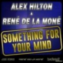 Rene De La Mone & Alex Hilton - Something For Your Mind  (Rene De La Mone & Jason Navaro Mix)