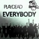 Playdead - Everybody  (Original Mix)